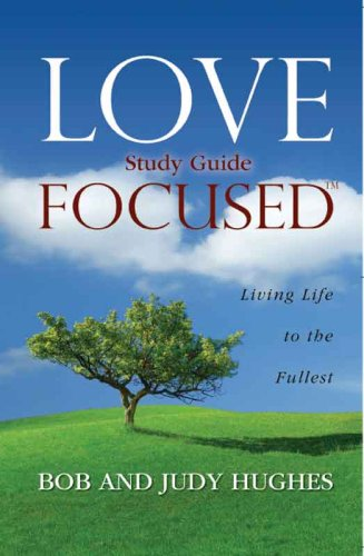 Love Focused: Living Life to the Fullest, Study Guide: Bob and Judy Hughes