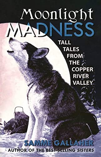 Moonlight Madness: Tall Tales from Alaska's Copper: Samme Gallaher