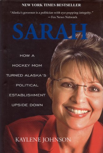 9780980082562: Sarah: How a Hockey Mom Turned Alaska's Political Establishment Upside Down
