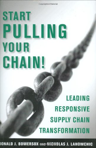 Start Pulling Your Chain!: Leading Responsive Supply: Bowersox, Donald J.