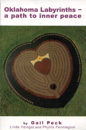 Oklahoma Labyrinths - A Path to Inner Peace: Phyllis Pennington, Linda Yeingst, Gail Peck