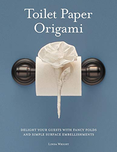 9780980092318: Toilet Paper Origami: Delight Your Guests With Fancy Folds and Simple Surface Embellishments
