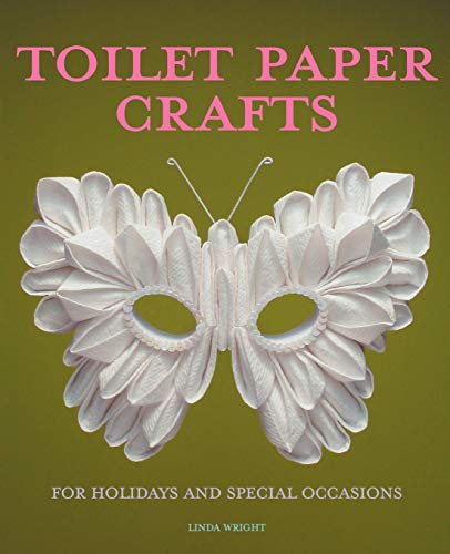 9780980092325: Toilet Paper Crafts for Holidays and Special Occasions: 60 Papercraft, Sewing, Origami and Kanzashi Projects