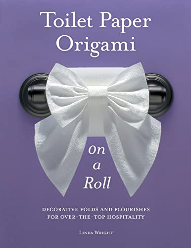 9780980092332: Toilet Paper Origami on a Roll: Decorative Folds and Flourishes for Over-the-Top Hospitality