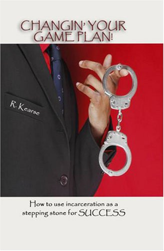 9780980097405: Changin' Your Game Plan! How to use incarceration as a stepping stone for success