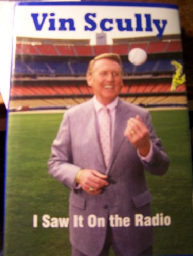 9780980097856: Vin Scully I Saw It on the Radio (A Tribute Book) [Gebundene Ausgabe] by Rich...