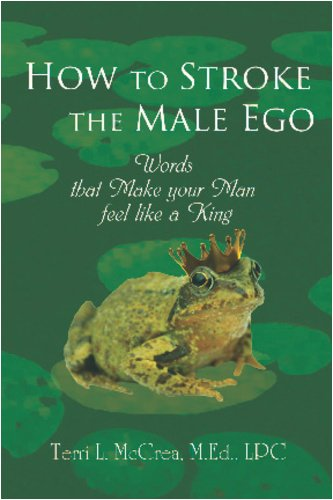 9780980105247: How to Stroke the Male Ego: (Words that Make him Feel like a King)