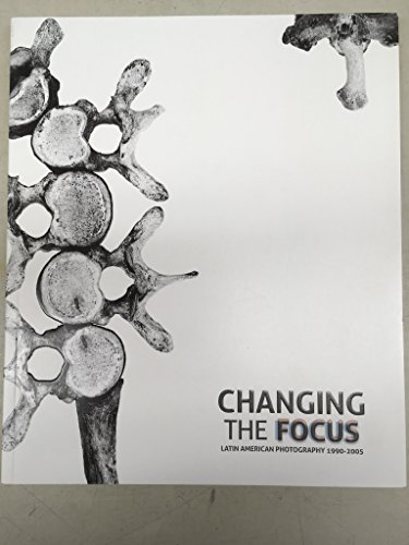 9780980108026: Changing the Focus, Latin American Photography 1990-2005