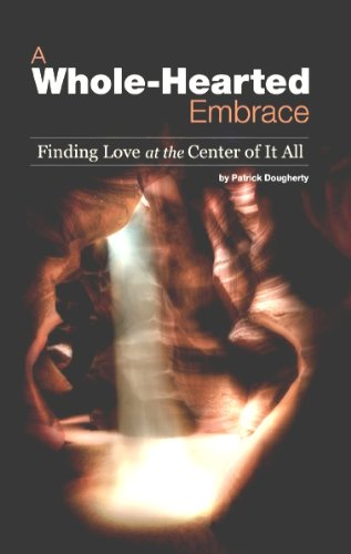 A Whole-Hearted Embrace, Finding Love at the Center of It All: Patrick Dougherty; M.A.; L.P.