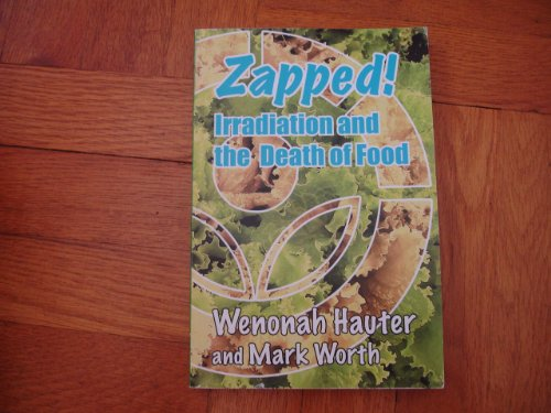 Zapped! Irradiation and the Death of Food: Wenonah Hauter and Mark Worth