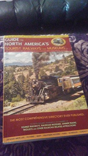 9780980117806: Guide to North America's Tourist Railways and Museums (Complete Directory of Over 250 Tourist Railways and Museums)