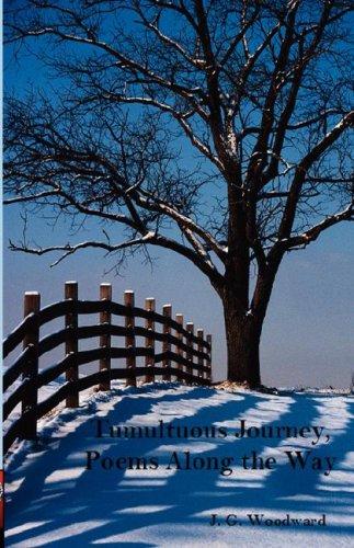 Tumultuous Journey, Poems Along the Way: Woodward, J. G.