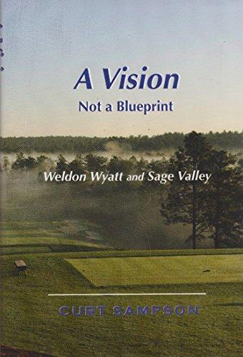 9780980121605: A Vision Not a Blueprint: Weldon Wyatt and Sage Valley