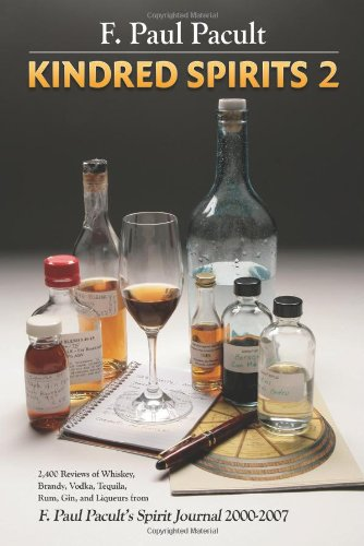 9780980123838: Kindred Spirits 2: 2,400 Reviews of Whiskey, Brandy, Vodka, Tequilla, Rum, Gin, and Liqueurs from F. Paul Pacult's Spirit Journal 2000-2007