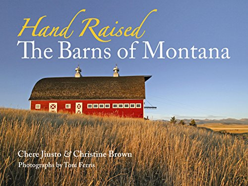 Hand Raised: The Barns of Montana (0980129206) by Brown, Christine; Jiusto, Chere