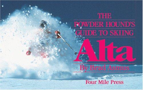 The Powder Hound's Guide to Skiing Alta: Brad Asmus