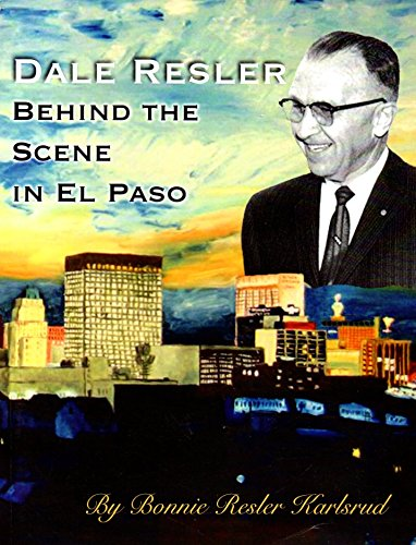 9780980132403: Dale Resler Behind the Scene in El Paso: A Historical Narrative