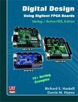 Digital Design Using Digilent FPGA Boards Verilog/Active-HDL Edition: Richard E. Haskell & ...