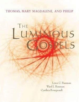 The Luminous Gospels: Thomas, Mary Magdalene, and: Lynn C. Bauman
