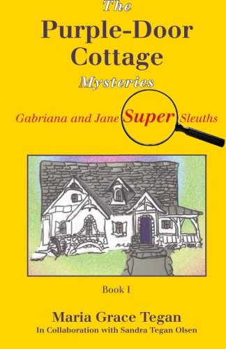 The Purple-Door Cottage Mysteries : Gabriana and Jane Super Sleuths: Tegan, Mrs. Maria Grace