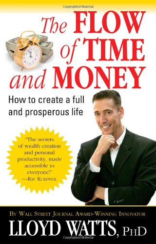 The Flow of Time and Money: How to Create a Full and Prosperous Life: Lloyd Watts