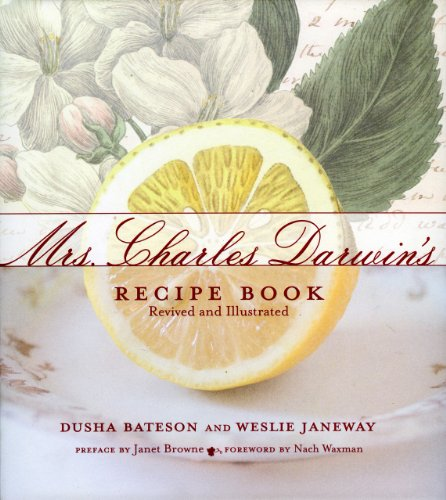Mrs. Charles Darwin's Recipe Book Revived and Illustrated.: Bateson, Dusha and Janeway, Wesley...