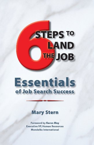 6 Steps to Land the Job: Essentials of Job Search Success: Mary Stern