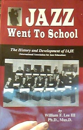 9780980163438: Jazz Went to School: The History and Development of IAJE (International Association for Jazz Education)