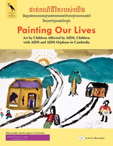 9780980166606: Painting Our Lives: Art by Children Affected by AIDS, Children with AIDS and AIDS Orphans in Cambodia