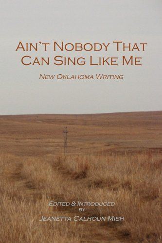 9780980168495: Ain't Nobody That Can Sing Like Me: New Oklahoma Writing