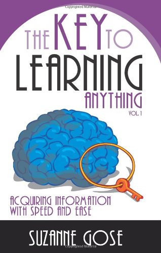 9780980177299: The Key to Learning Anything: Acquiring Information with Speed and Ease
