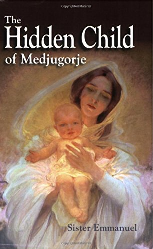 The Hidden Child of Medjugorje: Sister Emmanuel