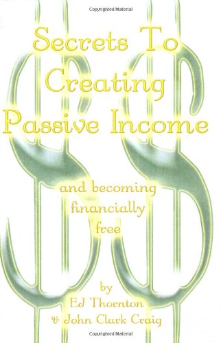 9780980194197: Secrets To Creating Passive Income and becoming financially free - even in a slow economy