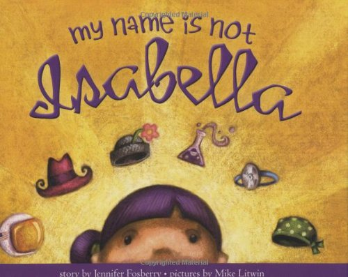 My Name is Not Isabella: Jennifer Fosberry, Illustrated