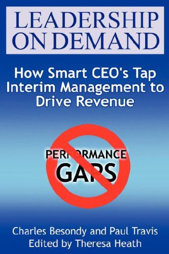 Leadership On Demand: How Smart CEO's Tap Interim Management to Drive Revenue (9780980203516) by Charles Besondy; Paul Travis