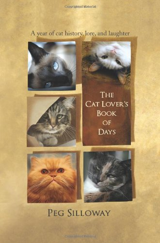 The Cat Lover's Book of Days: A Year of Cat History, Lore, and Laughter: Peg Silloway