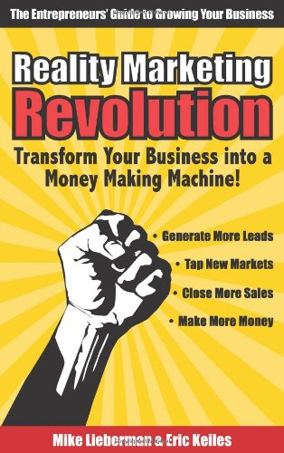 Reality Marketing Revolution: Transform Your Small Business Into a Money Making Machine!: Keiles, ...