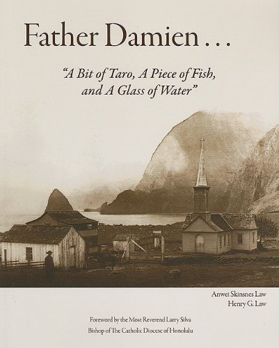 Father Damien: A Bit of Taro, a Piece of Fish, and a Glass of Water: Anwei Skinsnes Law; Henry G. ...