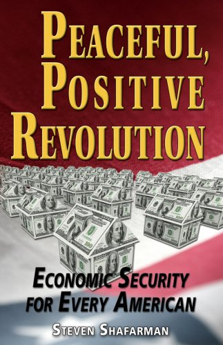 Peaceful Positive Revolution: Economic Security for Every American: Steve Shafarman
