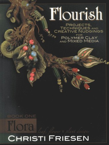 9780980231458: Flourish: Flora: Leaf, Flower, and Plant Designs for Polymer Clay