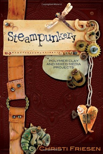 9780980231465: Steampunkery: Polymer Clay and Mixed Media Projects