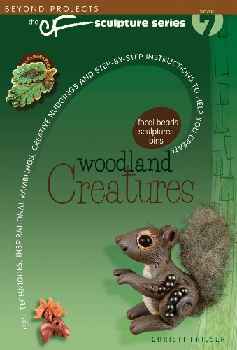 9780980231472: Woodland Creatures: Tips, Techniques, Inspirational Ramblings, Creative Nudgings and Step-By-Step Instructions to Help You Create (Beyond Projects: the Sculpture Series)