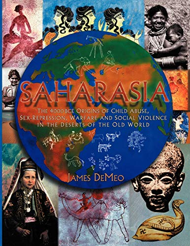 9780980231649: Saharasia: The 4000 BCE Origins of Child Abuse, Sex-Repression, Warfare and Social Violence, In the Deserts of the Old World