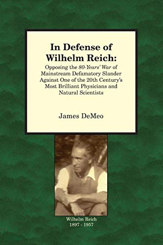 9780980231670: In Defense of Wilhelm Reich: Opposing the 80-Years' War of Mainstream Defamatory Slander Against One of the 20th Century's Most Brilliant Physicians and Natural Scientists