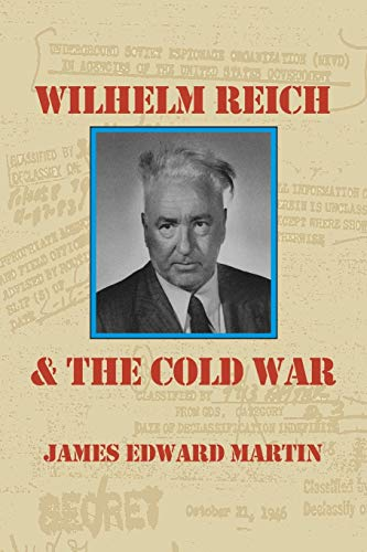9780980231687: Wilhelm Reich and the Cold War: The True Story of How a Communist Spy Team, Government Hoodlums and Sick Psychiatrists Destroyed Sexual Science and Co