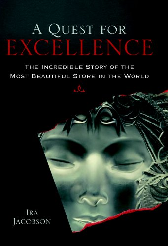 A Quest for Excellence: The Incredible Story of the Most Beautiful Store in the World: Ira Jacobson