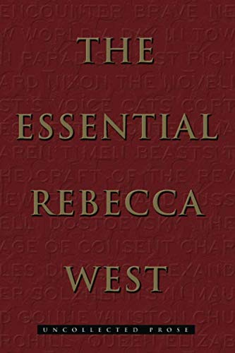 9780980235555: The Essential Rebecca West: Uncollected Prose
