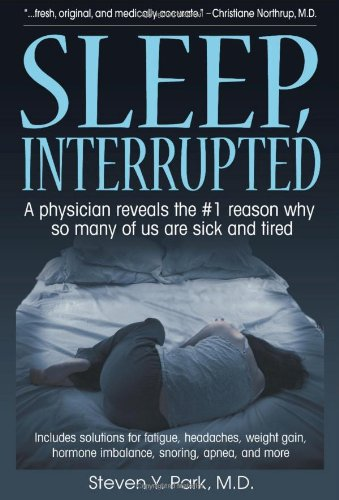 9780980236705: Sleep, Interrupted: A physician reveals the #1 reason why so many of us are sick and tired