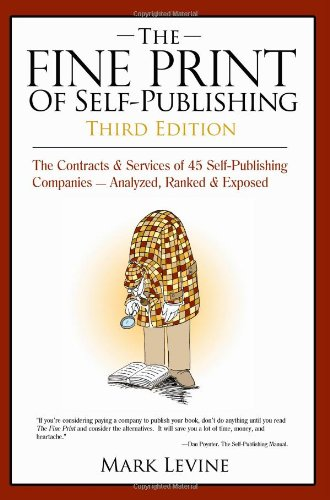 9780980245578: The Fine Print of Self Publishing: The Contracts & Services of 45 Self-Publishing Companies Analyzed Ranked & Exposed
