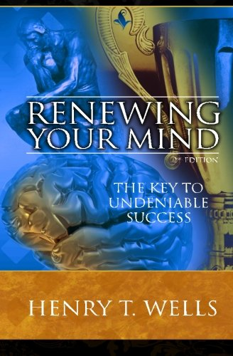 Renewing Your Mind: Henry T. Wells